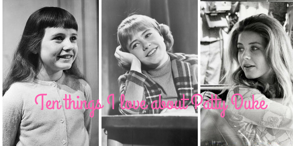 Ten Things I love about Patty Duke (1)